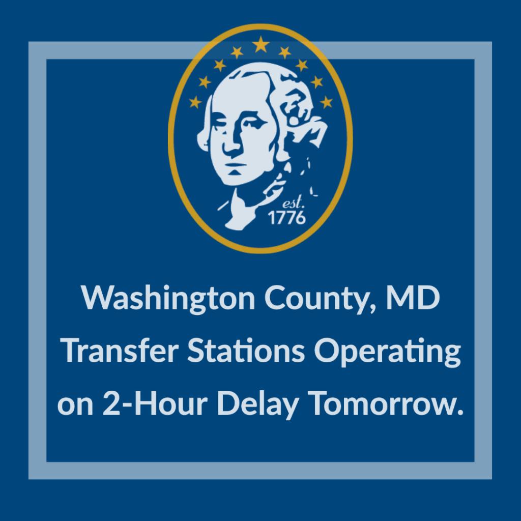 Washington County Transfer Stations Operating on 2-hour delay tomorrow